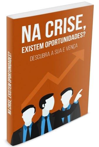 Na Crise, Existem Oportunidades? Descubra a Sua e Vença