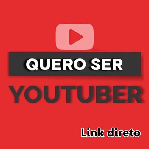 Quero ser YouTuber